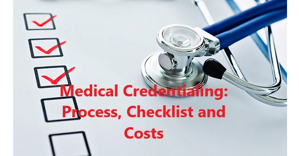 Medical Credentialing: Process, Checklist and Costs